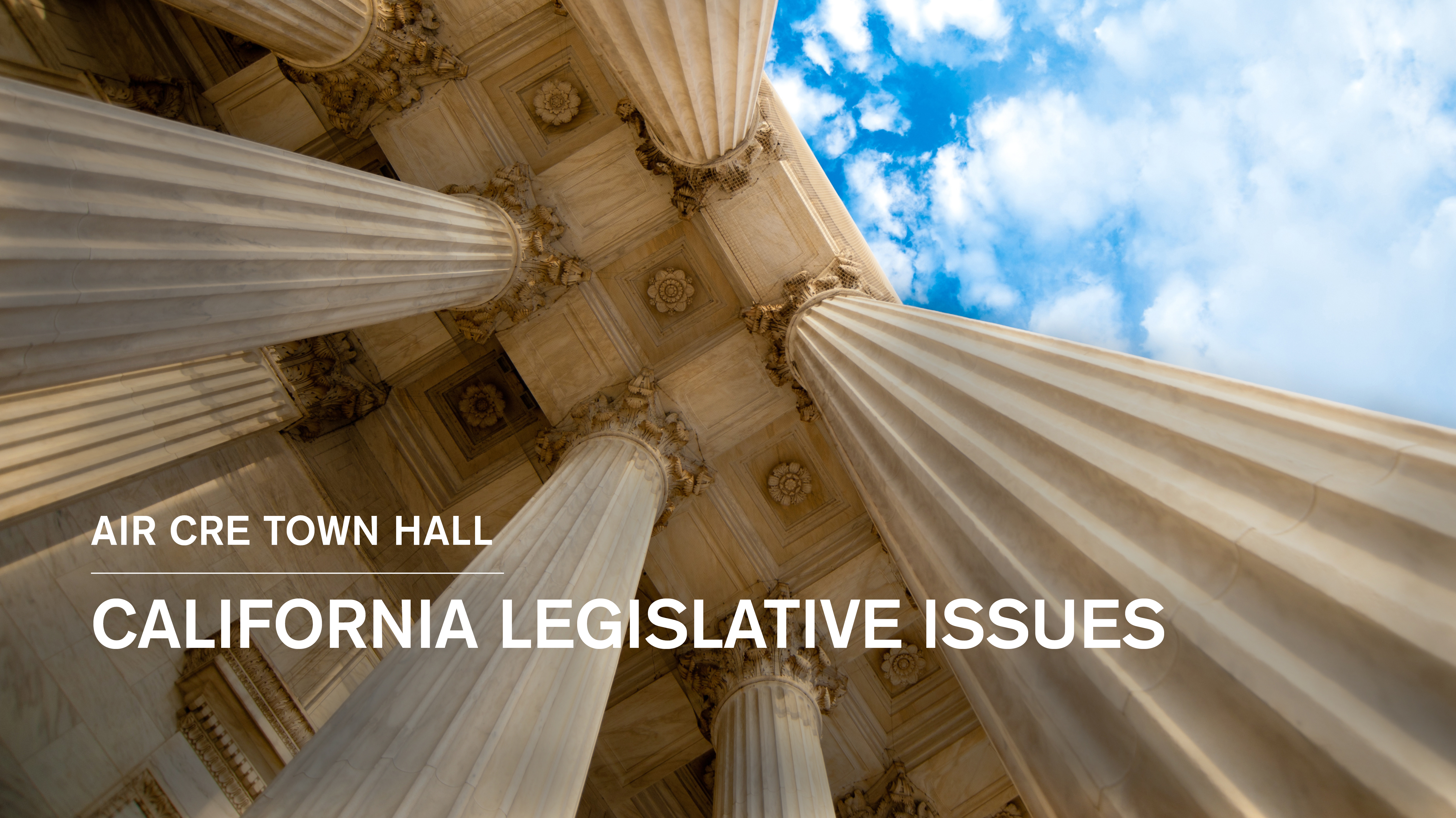 Photo of Columns and title stating AIR CRE Town Hall on CA Legislative Issues